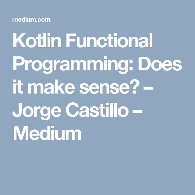 Kotlin Functional Programming: Does it make sense? – Jorge Castillo – Medium