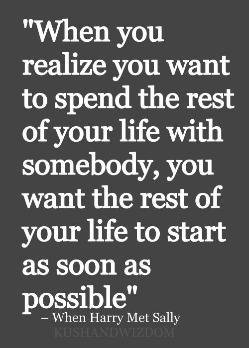 """When you realize you want to spend the rest of your life with somebody, you want the rest of your life to start as soon as possible."" - When Harry Met Sally #lovequotes"