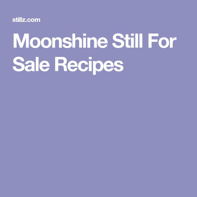 Moonshine Still For Sale Recipes