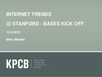 2012 KPCB Internet Trends Year-End Update by Kleiner Perkins Caufield & Byers, via Slideshare