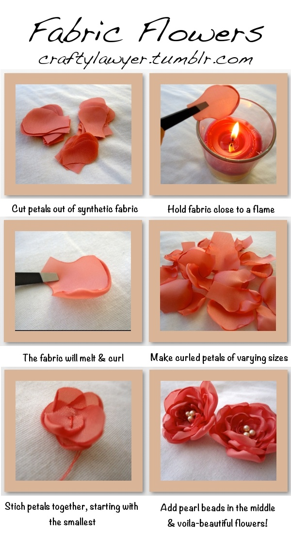 Easy Fabric Flowers. Simply cut petals out of synthetic fabric (ie. polyester), and melt edges to look like a real petal. Sew together, add pearl beads and that's it!   craftylawyer.tumblr.com