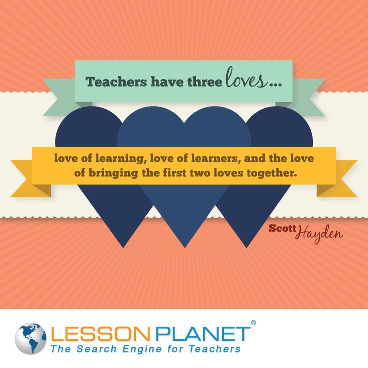 Teachers have three loves love of learning lover of learners and