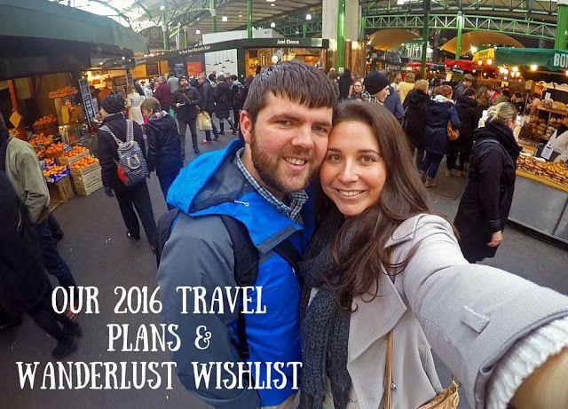 Our 2016 Travel Plans & Wanderlust Wishlist!