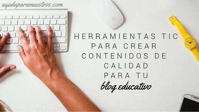 AYUDA PARA MAESTROS: Herramientas TIC para crear contenidos de calidad para tu blog educativo