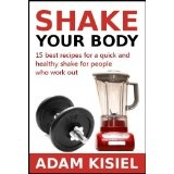 Shake your body - 15 best recipes for a quick and healthy shake for people who work out (Kindle Edition)By Adam Kisiel