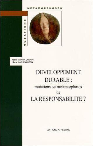 Développement durable : mutations ou métamorphoses de la responsabilité? / sous la direction de Kathia Martin-Chenut, René de Quenaudon. A. Pedone, 2016