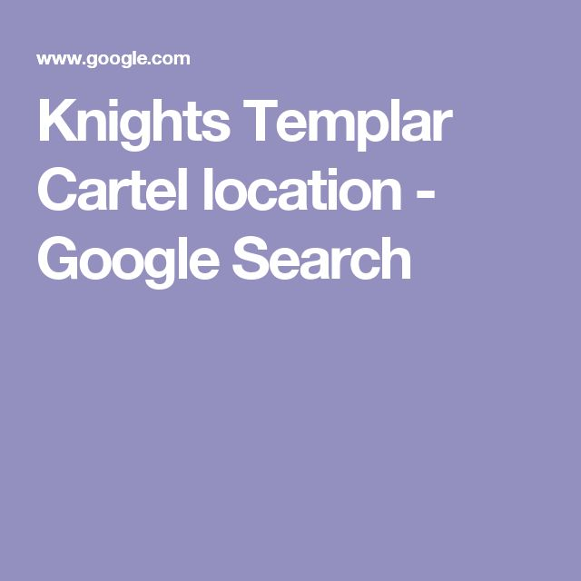 Knights Templar Cartel location - Google Search