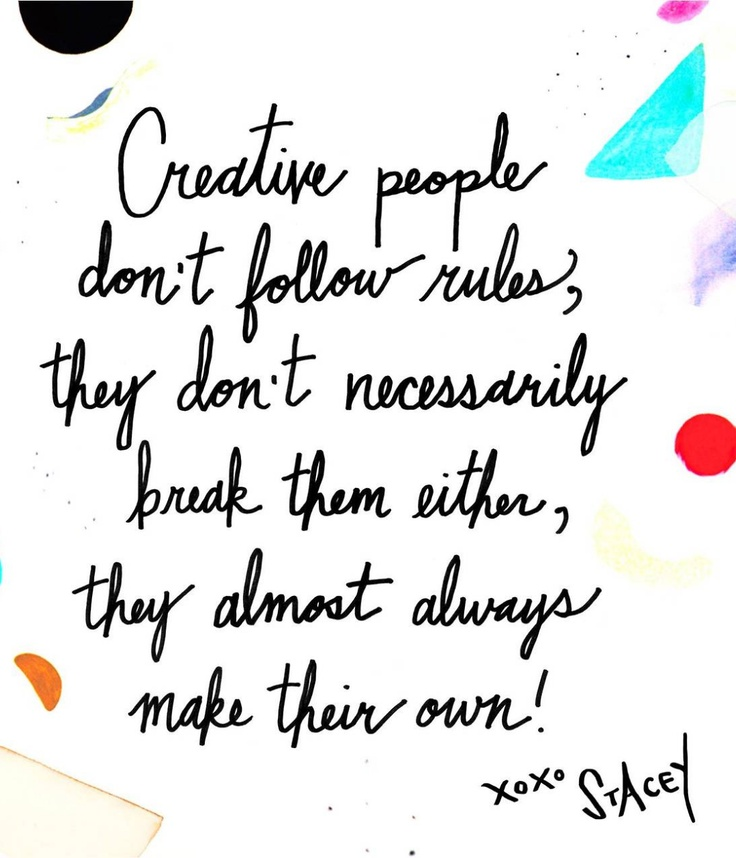 """""""Creative people don't follow rules, they don't ..."""