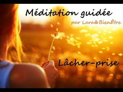 Méditation guidée: Lâcher-prise - YouTube