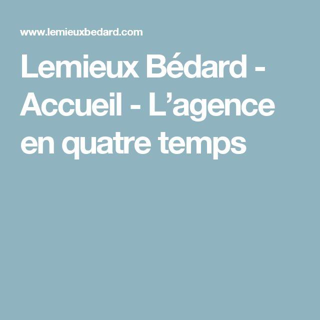 Lemieux Bédard - Accueil - L'agence en quatre temps