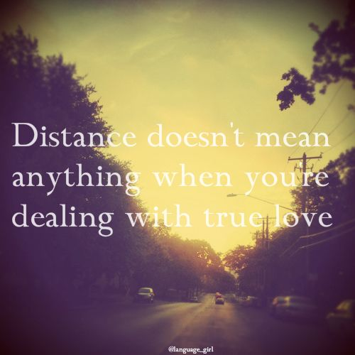 Distance doesn't mean anything when you're dealing with true love. ♥