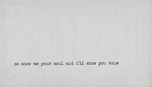 Show me your soul and ill show you mine