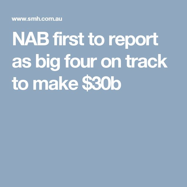 NAB first to report as big four on track to make $30b