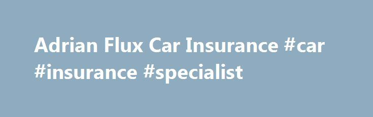 Adrian Flux Car Insurance #car #insurance #specialist http://phoenix.remmont.com/adrian-flux-car-insurance-car-insurance-specialist/  Adrian Flux Car Insurance Phone Adrian Flux Car Insurance: 08700 692202 Adrian Flux insure specialist vehicles, bad drivers, and try to help people rejected by other insurance companies. Specialist insurance Imports American Cherished plates Q-plates Kit car Hot hatch Bike insurance Owners clubs Classic car Motorhome High performance Adrian Flux is the UK's…