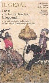 Il Graal. I testi che hanno fondato la leggenda - - Libro - Mondadori - I Meridiani. Classici dello spirito - IBS