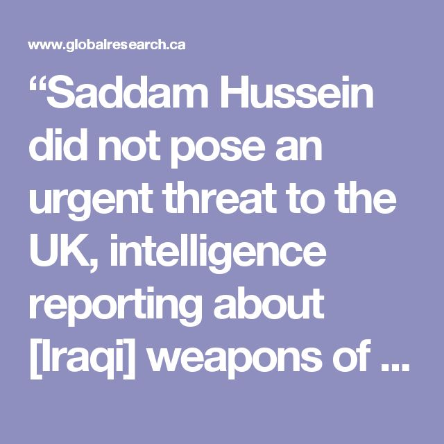 """Saddam Hussein did not pose an urgent threat to the UK, intelligence reporting about [Iraqi] weapons of mass destruction was presented with unwarranted certainty, that the war was unnecessary and that the UK undermined the authority of the UN Security Council.""  ""Nothing could be more emphatic than these findings,"" he said. ""It was an unlawful war."""