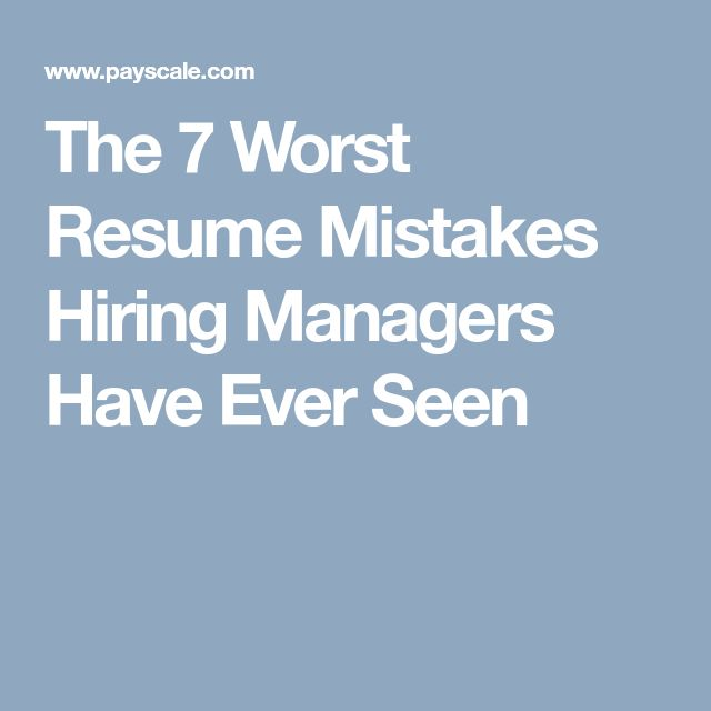 The 7 Worst Resume Mistakes Hiring Managers Have Ever Seen
