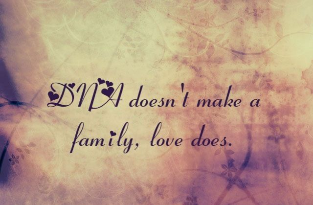 Dna Quotes And Sayings: DNA Doesn't Make A Family, Love Does.