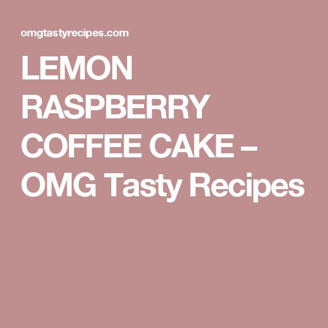 LEMON RASPBERRY COFFEE CAKE – OMG Tasty Recipes
