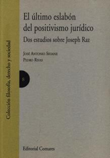 El último eslabón del positivismo jurídico: dos estudios sobre Joseph Raz / José Antonio Seoane, Pedro Rivas. 341 C5 8