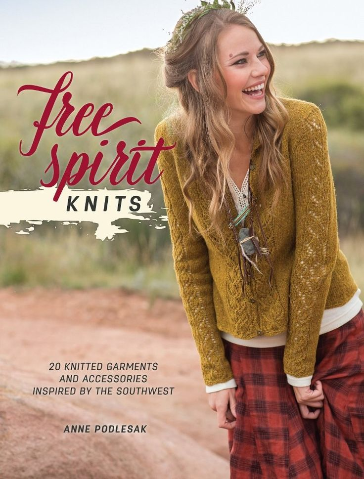 Free Spirit Knits: 20 Knitted Garments and Accessories Inspired by the Southwest By Anne Podlesak Discover a unique collection of 20 knitted garments and accessories inspired by the richly-colorful beauty of