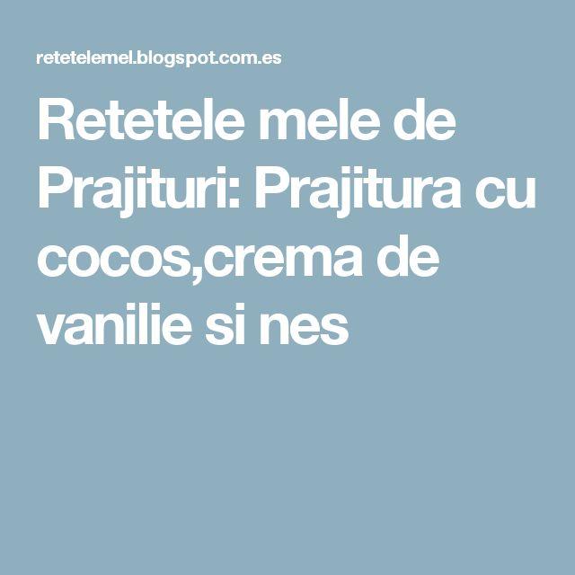 Retetele mele de Prajituri: Prajitura cu cocos,crema de vanilie si nes