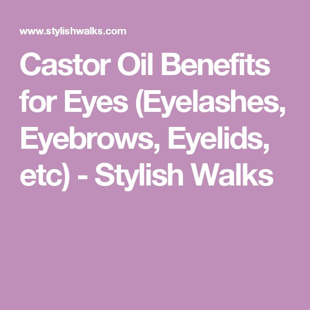 Castor Oil Benefits for Eyes (Eyelashes, Eyebrows, Eyelids, etc) - Stylish Walks