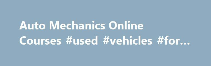 Auto Mechanics Online Courses #used #vehicles #for #sale http://auto.remmont.com/auto-mechanics-online-courses-used-vehicles-for-sale/  #auto mechanics # Learn why it pays to take ATC s auto mechanics online course Now you can train to become a journeyman Auto Mechanic without ever leaving your home. You will learn all the skills required to inspect, diagnose and repair a vehicle and with ATC s auto mechanics online course, you can study [...]Read More...The post Auto Mechanics Online…
