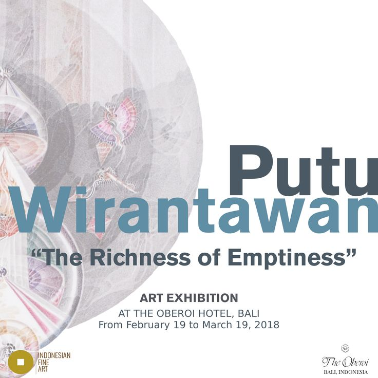 """The Richness of Emptiness"" An exhibition of Putu Wirantawan.  Art Exhibition in The Oberoi Hotel, Bali. From 19 February to 19 March, 2018."