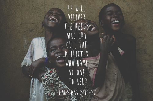He will deliver the needy who cry out, the afflicted who have no one to help. +Ephesians 2:19-22