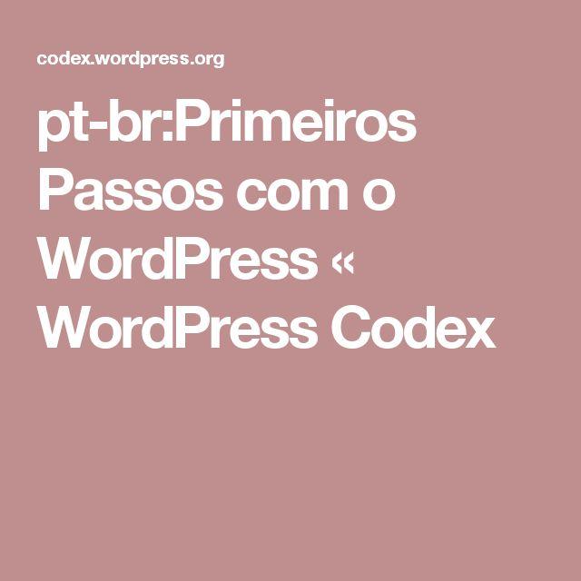 pt-br:Primeiros Passos com o WordPress « WordPress Codex