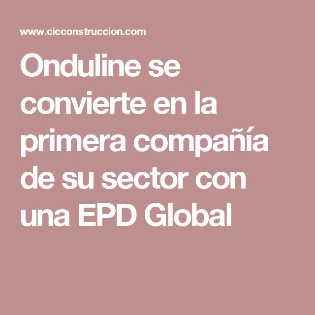 Onduline se convierte en la primera compañía de su sector con una EPD Global