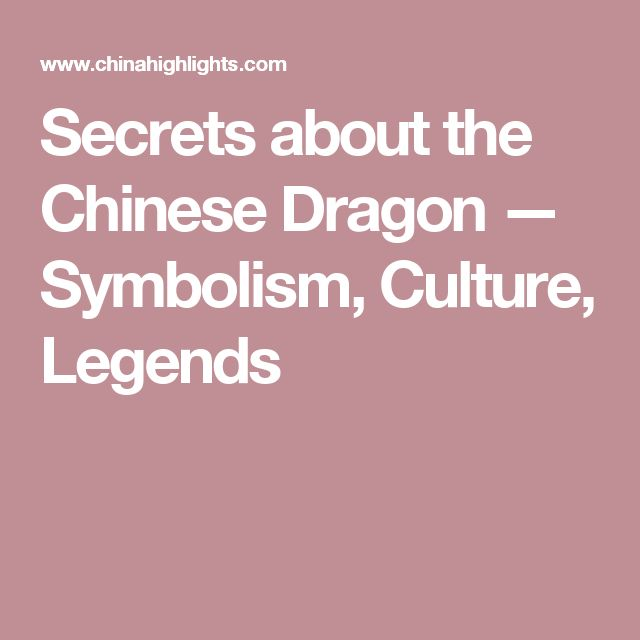 Secrets about the Chinese Dragon — Symbolism, Culture, Legends