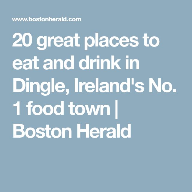 20 great places to eat and drink in Dingle, Ireland's No. 1 food town | Boston Herald