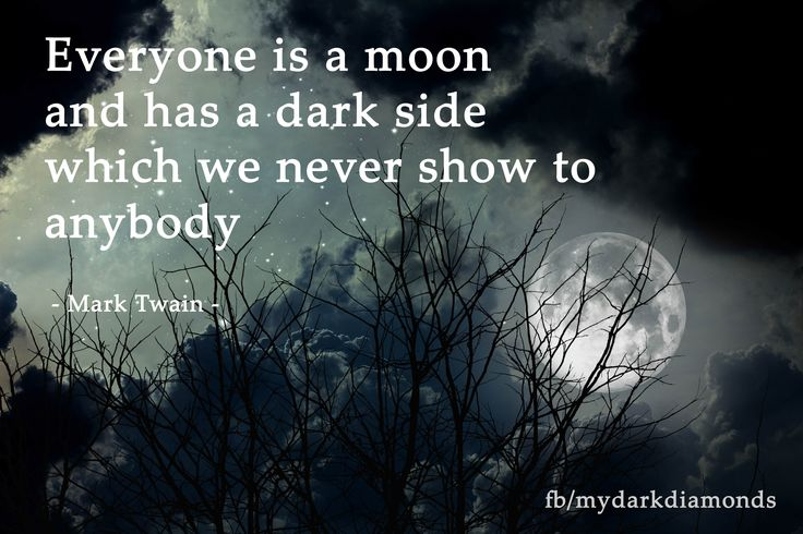Everyone is a moon and has a dark side which we never show to anybody - Mark Twain - Mehr auf www.bittersweet.de #mydarkdiamonds #fantasy #romance