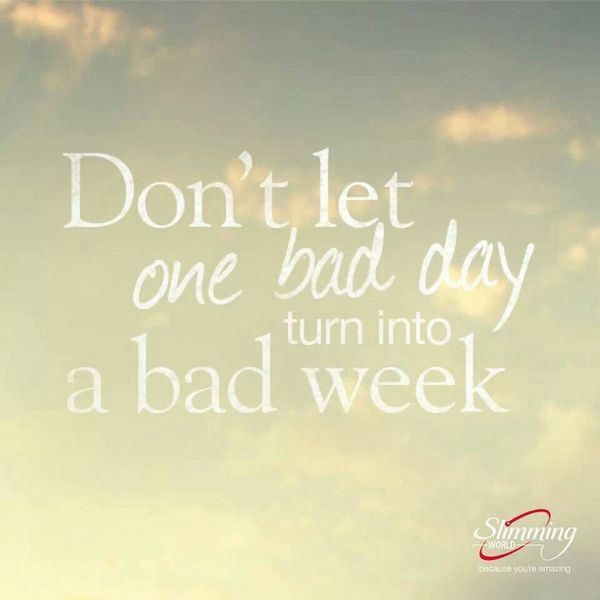 Don't Let One Bad Day Turn Into A Bad Week :)