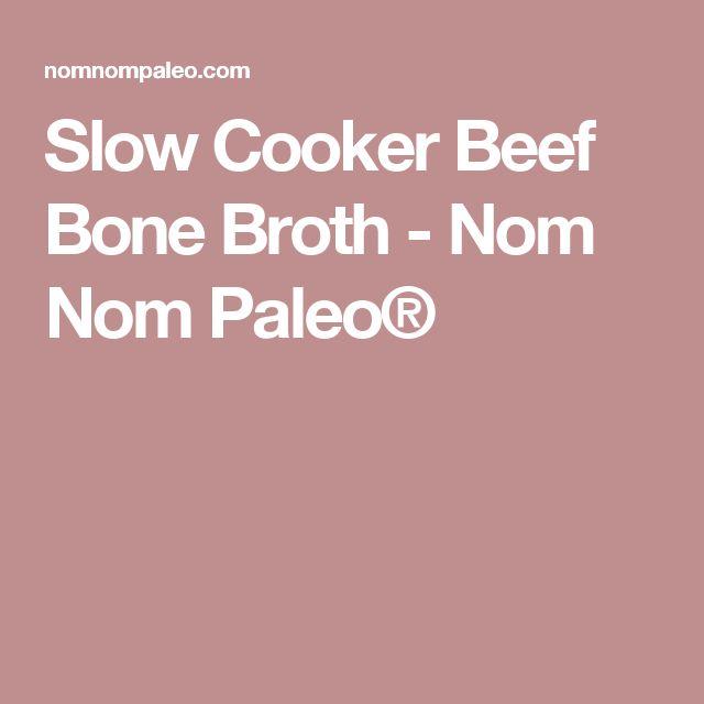 Slow Cooker Beef Bone Broth - Nom Nom Paleo®