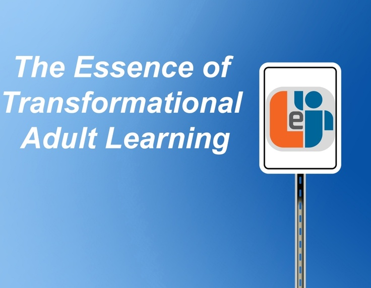 transformational learning theory of adult education Transformational learning  use the ideas of these authors to further understand how i can use adult transformative learning theory  within adult education,.