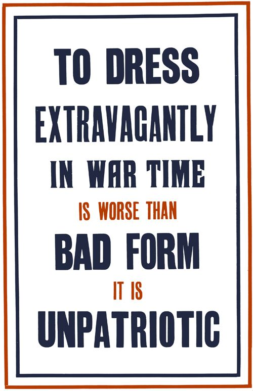 """Unpatriotic  A WWI poster from the British National War Savings Committee urges restraint in the use of materials during war time. It's better to spend on war bonds: """"To dress extravagantly in war time is worse than bad form, it is unpatriotic."""" Printed by Roberts & Leete, Ltd., London, 1915."""