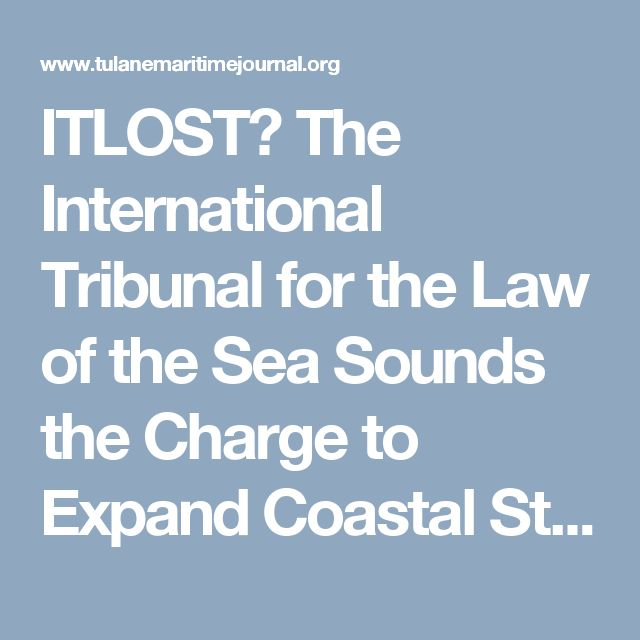 ITLOST? The International Tribunal for the Law of the Sea Sounds the Charge to Expand Coastal State Jurisdiction - Tulane Maritime Law Journal