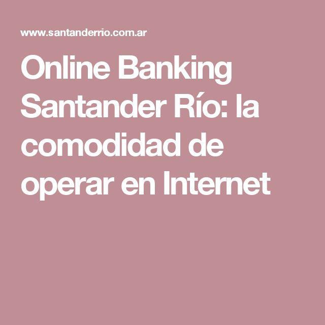 Online Banking Santander Río: la comodidad de operar en Internet