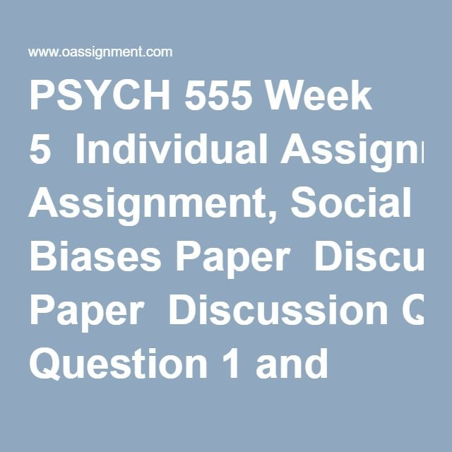 PSYCH 555 Week 5  Individual Assignment, Social Biases Paper  Discussion Question 1 and 2