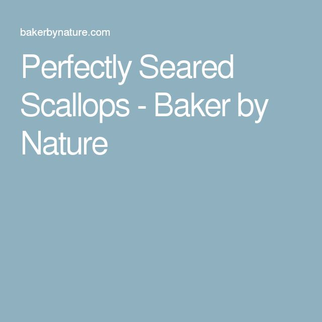 Perfectly Seared Scallops - Baker by Nature