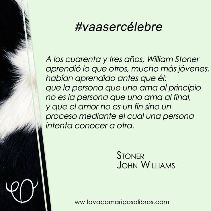 #vaasercélebre Frase de la gran novela de John Williams: Stoner.