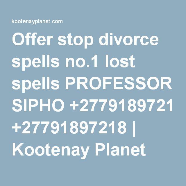 Offer stop divorce spells no.1 lost spells PROFESSOR SIPHO +27791897218 | Kootenay Planet