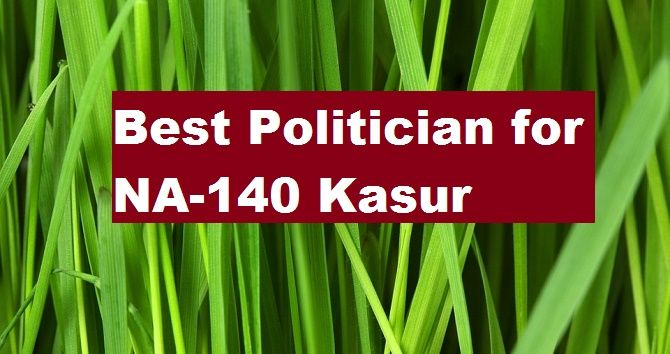Who is Better candidate for NA-140 kasur