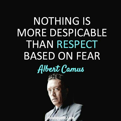 Power, fear, control... these are the tools of the non-respectful... Respect is earned.