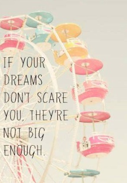 If your dreams dont scare you, theyre not big enough.