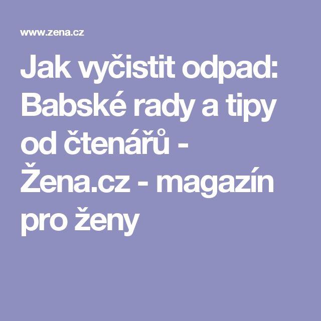 Jak vyčistit odpad: Babské rady a tipy od čtenářů - Žena.cz - magazín pro ženy
