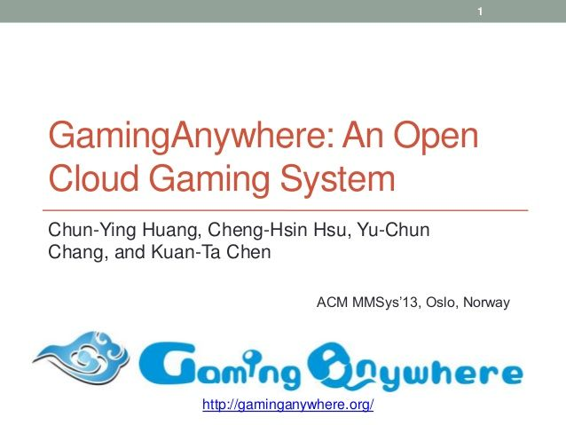 GamingAnywhere: An Open Cloud Gaming System by Multimedia Networking and Systems Laboratory via slideshare